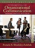Fundamentals of Organizational Communication - Knowledge, Sensitivity, Skills, Values (7th, Seventh Edition) - By Pamela S. Shockley-Zalabak