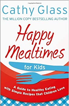 Book Happy Mealtimes for Kids: A Guide To Making Healthy Meals That Children Love