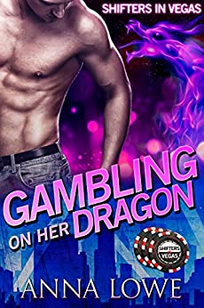 Gambling on Her Dragon (Shifters in Vegas Book 1) by [Lowe, Anna]