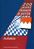 200 Jahre Franken in Bayern : Aufsatze, Haus der Bayerischen Geschichte, Haus, 3795419298