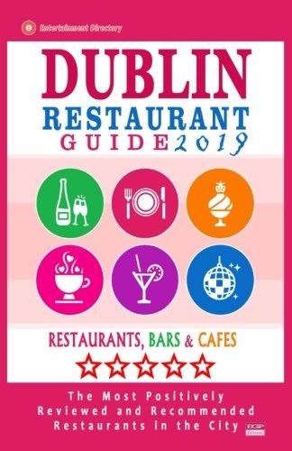 Dublin Restaurant Guide 2019: Best Rated Restaurants in Dublin, Republic of Ireland - 500 Restaurants, Bars and Cafés recommended for Visitors, 2019 (Best Restaurants In Ireland 2019)