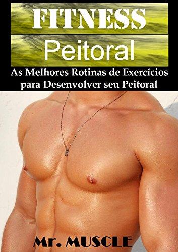 Fitness Peitoral: As Melhores Rotinas de Exercícios para Desenvolver seu Peitoral