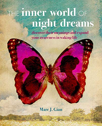 The Inner World of Night Dreams: Use your dreams to expand your awareness in waking life to become the best version of yourself