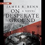 On Desperate Ground: A Novel | James R. Benn