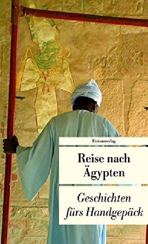 Reise nach Ägypten: Geschichten fürs Handgepäck (Bücher fürs Handgepäck)