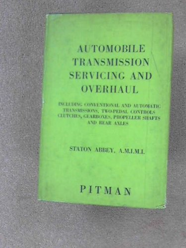 Automobile transmission servicing and overhaul: Including conventional and automatic transmissions,two-pedal controls,clutches,gearboxes,propeller shafts and rear axles (Automobile maintenance series) (Shaft Pitman)