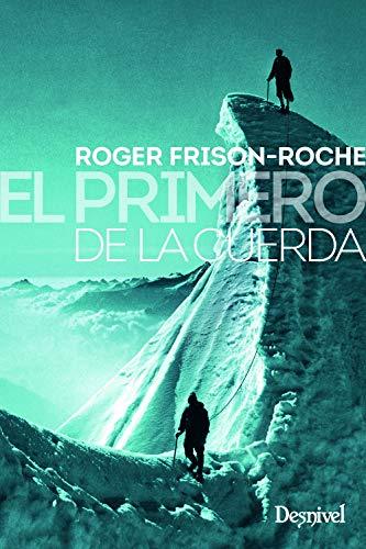 El primero de la cuerda por Roger Frison-Roche,Fernández Arroyo, Rosa