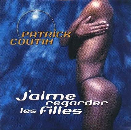 J'Aime Regarder les Filles: Patrick Coutin, Patrick Coutin: Amazon.fr: Musique