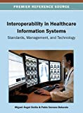 Interoperability in Healthcare Information Systems : Standards, Management, and Technology, Miguel Ángel Sicilia, 1466630000