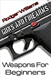 Guns and Firearms 101 - Weapons for Beginners