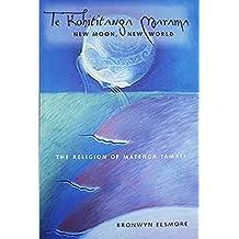 Te Kohititanga Marama: New Moon, New World - The Religion of Matenga Tamati