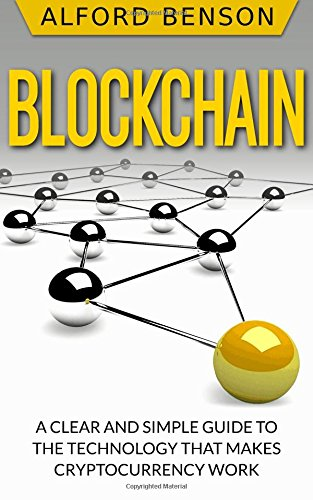 Blockchain: A clear and simple guide to the technology that makes cryptocurrency work [Benson, Alford] (Tapa Blanda)