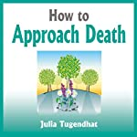 How to Approach Death | Julia Tugendhat