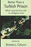 Download Better Than a Turkish Prison: What I learned from Life in a Religious Cult in PDF ePUB Free Online
