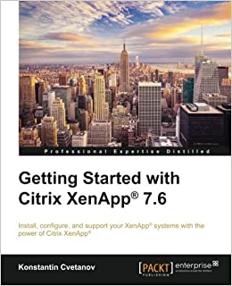 Getting Started with Citrix XenApp® 7 6: Install, configure