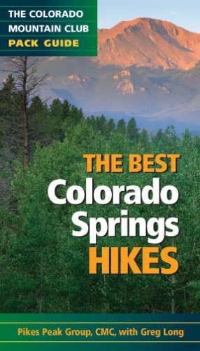 The Best Colorado Springs Hikes (Colorado Mountain Club Pack Guides) (Hiking Pikes Peak)