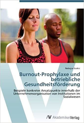 burnout prophylaxe und betriebliche gesundheitsfrderung beispiele konkreter ansatzpunkte innerhalb der unternehmensorganisation von institutionen im - Betriebliche Gesundheitsforderung Beispiele