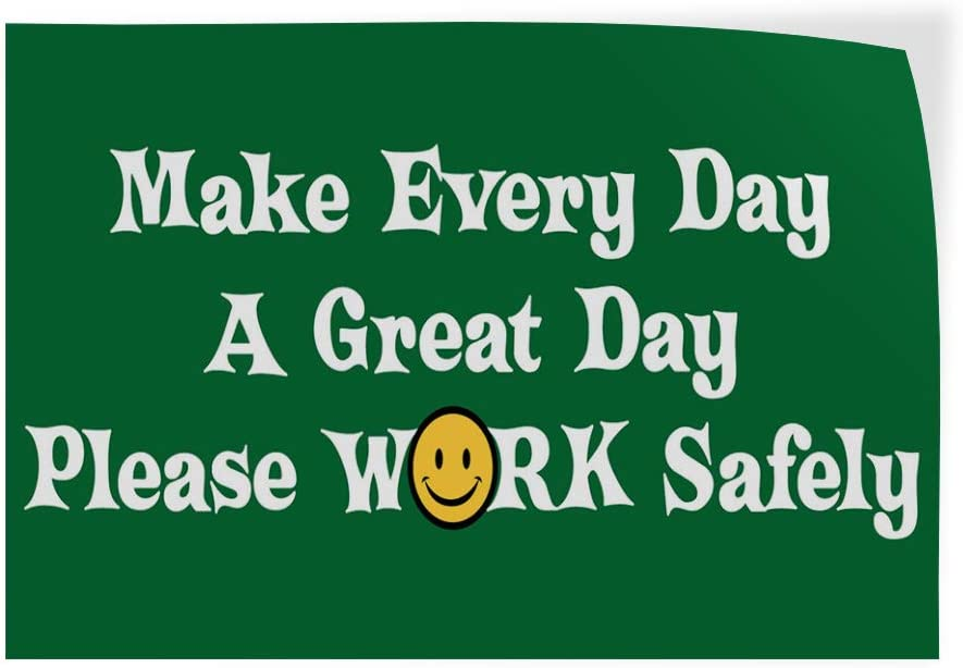 Set of 2 54inx36in Decal Sticker Multiple Sizes Make Every Day A Great Day Please Work Safely Industrial /& Craft Day Outdoor Store Sign White