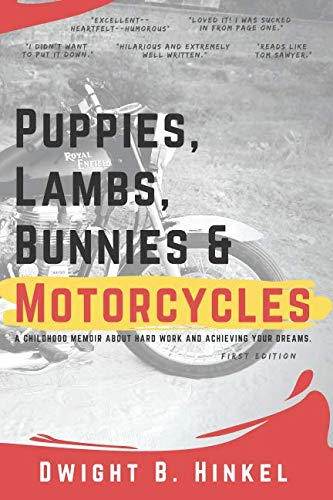 Puppies, Lambs, Bunnies & Motorcycles: A childhood memoir about hard work and achieving your dreams.