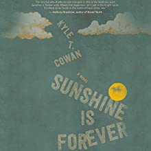Sunshine Is Forever: A Novel Audiobook by Kyle T. Cowan Narrated by Kirby Heyborne