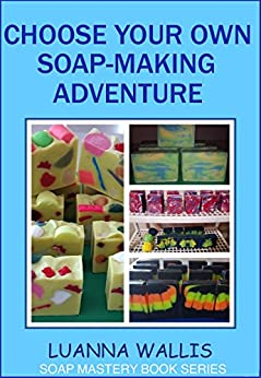 Choose your own soap making adventure everything you need for Choose your own home