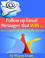Follow up Email messages that win!: How to get your sales emails opened!