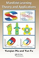 Manifold Learning Theory and Applications Front Cover