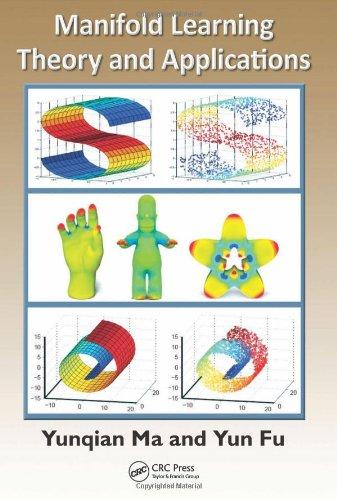 Manifold Learning Theory and Applications by Yun Fu , Yunqian Ma, Publisher : CRC Press
