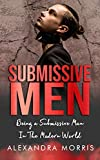 Submissive Men: Being a Submissive Man In The Modern World