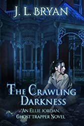 The Crawling Darkness (Ellie Jordan Ghost Trapper Book 3)