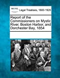 Report of the Commissioners on Mystic River, Boston Harbor, and Dorchester Bay, 1854