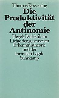cf4113a6848 Die Produktivität der Antinomie  Hegels Dialektik Lichte der genetischen  Erkenntnistheorie