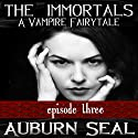 The Immortals: A Vampire Fairytale, Episode 3 Audiobook by Auburn Seal Narrated by Caprisha Page