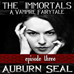 The Immortals: A Vampire Fairytale, Episode 3 | Auburn Seal
