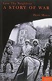 img - for Love Thy Neighbour: A story of war by Peter Maass (2013-01-03) book / textbook / text book