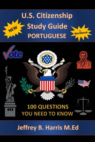 U.S. Citizenship Study Guide - Portuguese: 100 Questions You Need To Know (Portuguese Edition)