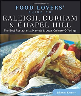 Food lovers guide to raleigh durham chapel hill the best food lovers guide to raleigh durham chapel hill the best restaurants markets local culinary offerings food lovers series johanna kramer forumfinder Choice Image