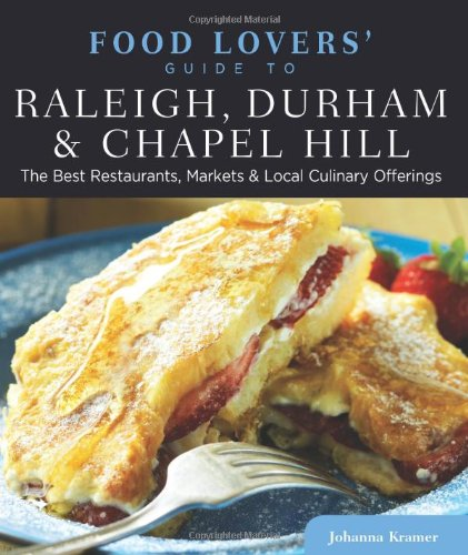 Food Lovers' Guide to® Raleigh, Durham & Chapel Hill: The Best Restaurants, Markets & Local Culinary Offerings (