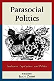 Parasocial Politics: Audiences, Pop Culture, and Politics