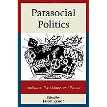 Parasocial Politics: Audiences, Pop Culture, and Politics