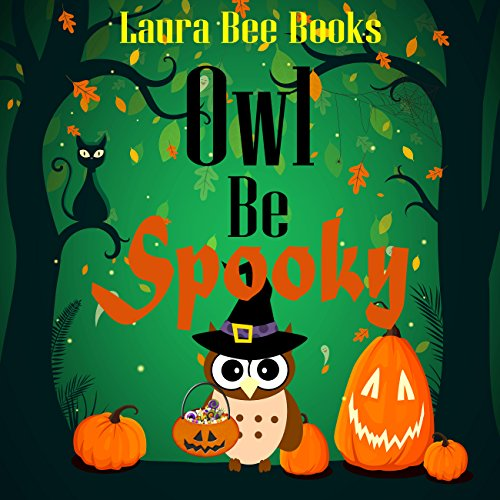 Owl Be Spooky (Children's Book for Ages 0-8 Yrs Old) -