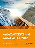AutoCAD und AutoCAD LT 2012: Das Offizielle Trainingsbuch by Scott Onstott (2011-06-08)