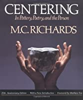 Centering in Pottery, Poetry, and the Person