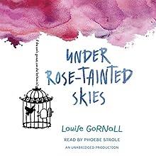Under Rose-Tainted Skies | Livre audio Auteur(s) : Louise Gornall Narrateur(s) : Phoebe Strole