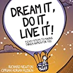 Dream it, Do it, Live it: 9 Easy Steps to Making Things Happen For you | Richard Newton,Ciprian Adrian Rusen