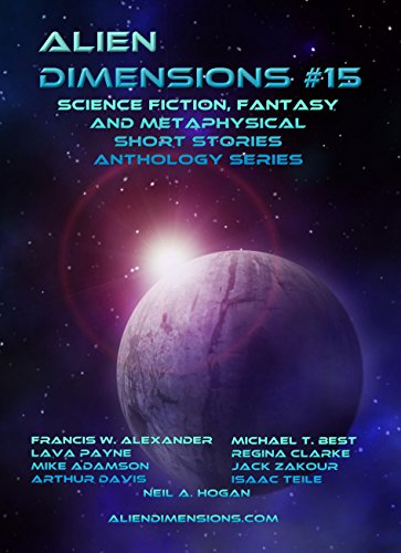 Alien Dimensions: Science Fiction, Fantasy and Metaphysical Short Stories Anthology Series #15