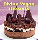 Divine Vegan Desserts: Over 100 Delectable Dairy- and Egg-free Recipes