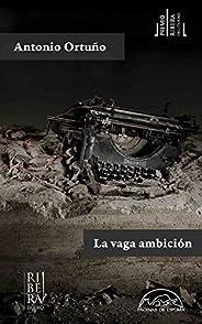 La vaga ambición (Voces/ Literatura nº 244) (Spanish Edition)