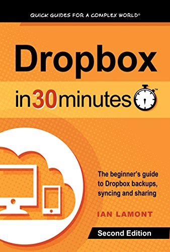 Dropbox In 30 Minutes (2nd Edition): The beginner's guide to Dropbox backup, syncing, and sharing Pdf