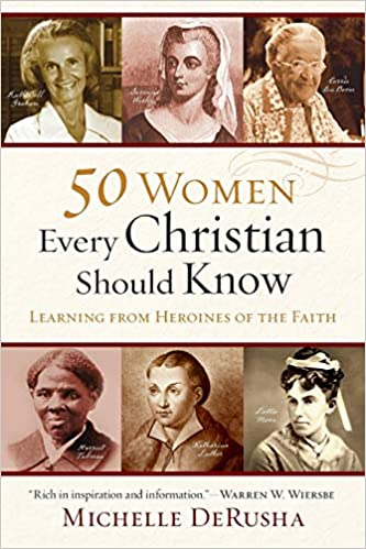 50 Women Every Christian Should Know Learning From Heroines Of The